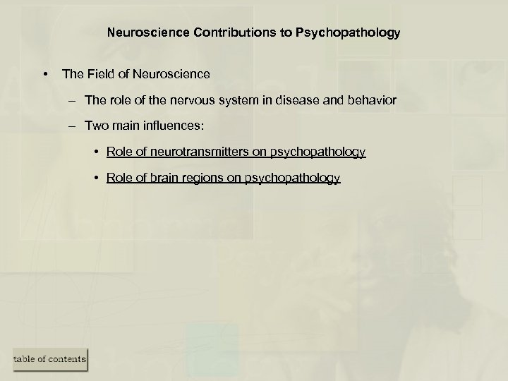 Neuroscience Contributions to Psychopathology • The Field of Neuroscience – The role of the