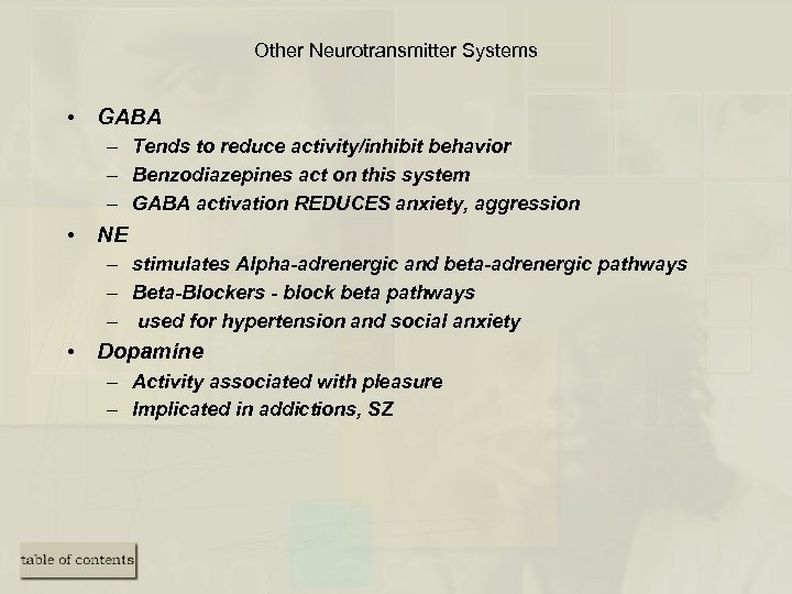 Other Neurotransmitter Systems • GABA – Tends to reduce activity/inhibit behavior – Benzodiazepines act