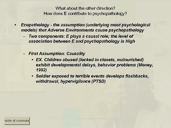 What about the other direction? How does E contribute to psychopathology? • Ecopathology -