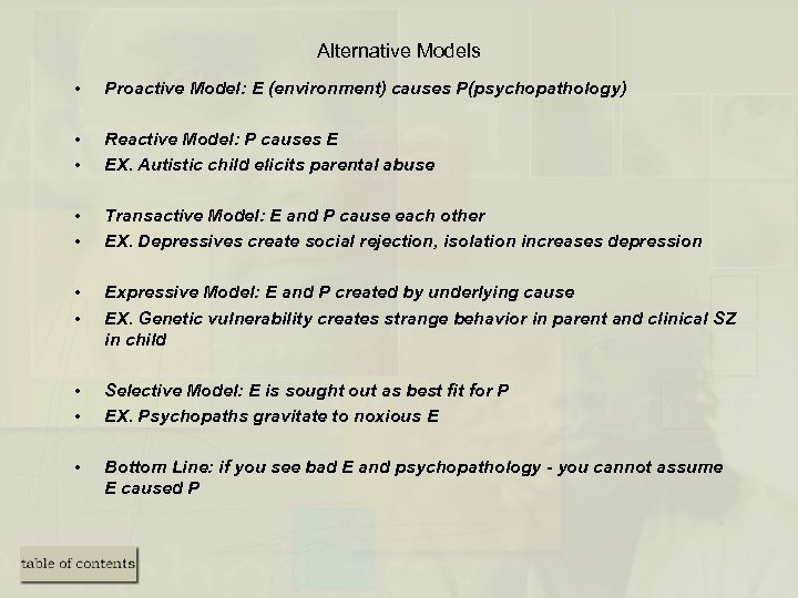 Alternative Models • Proactive Model: E (environment) causes P(psychopathology) • • Reactive Model: P