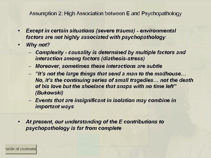 Assumption 2: High Association between E and Psychopathology • • • Except in certain