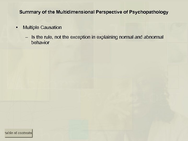 Summary of the Multidimensional Perspective of Psychopathology • Multiple Causation – Is the rule,