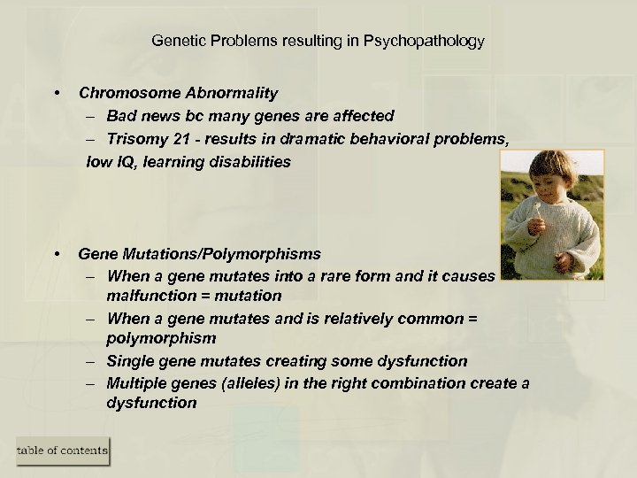 Genetic Problems resulting in Psychopathology • Chromosome Abnormality – Bad news bc many genes