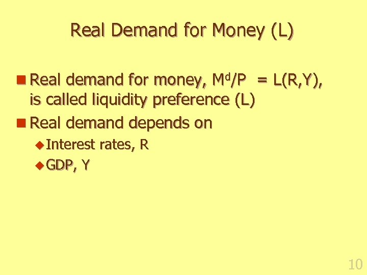 Real Demand for Money (L) n Real demand for money, Md/P = L(R, Y),