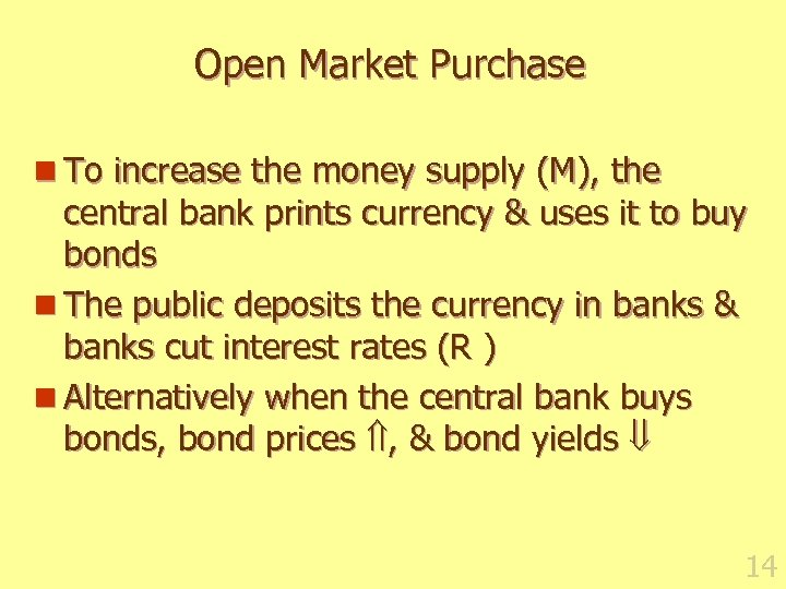 Open Market Purchase n To increase the money supply (M), the central bank prints