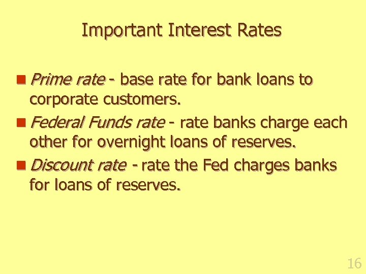 Important Interest Rates n Prime rate - base rate for bank loans to corporate