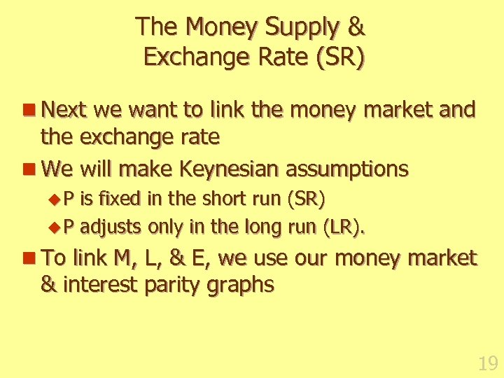 The Money Supply & Exchange Rate (SR) n Next we want to link the
