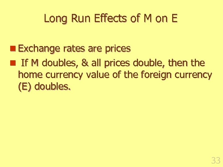 Long Run Effects of M on E n Exchange rates are prices n If