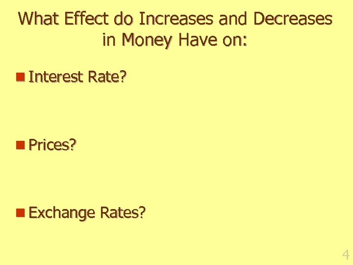 What Effect do Increases and Decreases in Money Have on: n Interest Rate? n