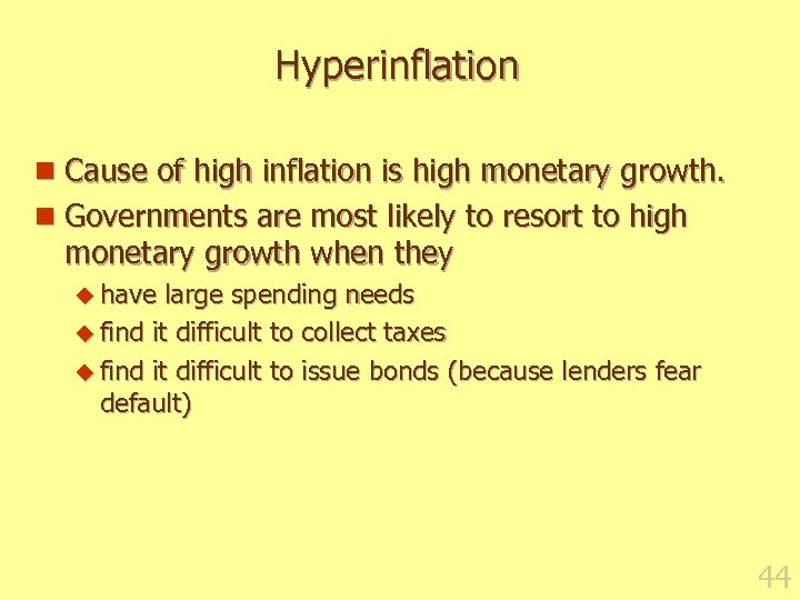Hyperinflation n Cause of high inflation is high monetary growth. n Governments are most