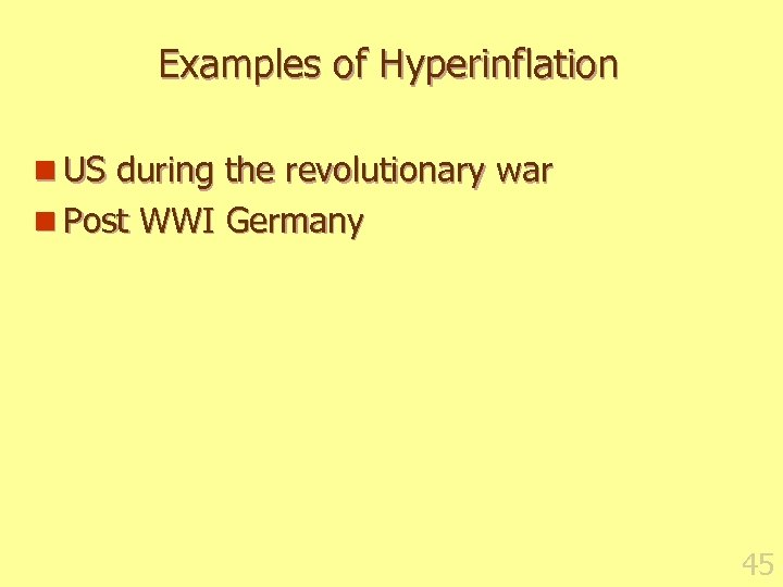 Examples of Hyperinflation n US during the revolutionary war n Post WWI Germany 45