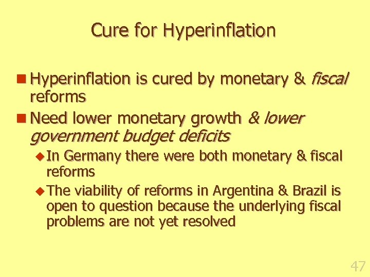 Cure for Hyperinflation n Hyperinflation is cured by monetary & fiscal reforms n Need