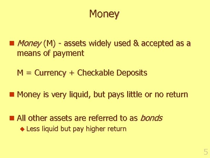Money n Money (M) - assets widely used & accepted as a means of