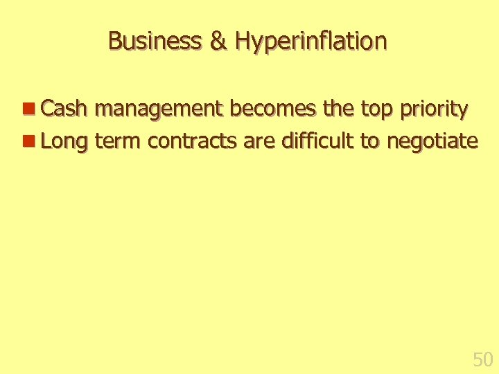 Business & Hyperinflation n Cash management becomes the top priority n Long term contracts