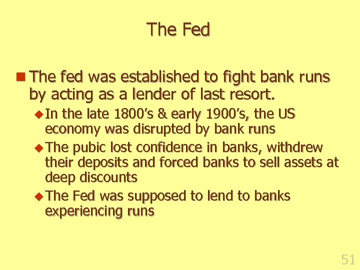 The Fed n The fed was established to fight bank runs by acting as