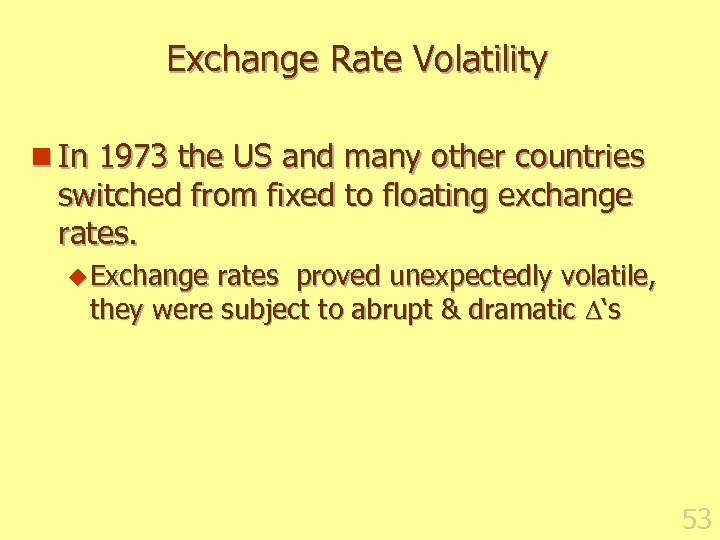 Exchange Rate Volatility n In 1973 the US and many other countries switched from
