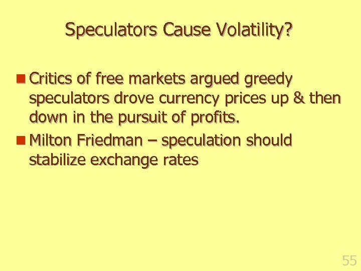 Speculators Cause Volatility? n Critics of free markets argued greedy speculators drove currency prices