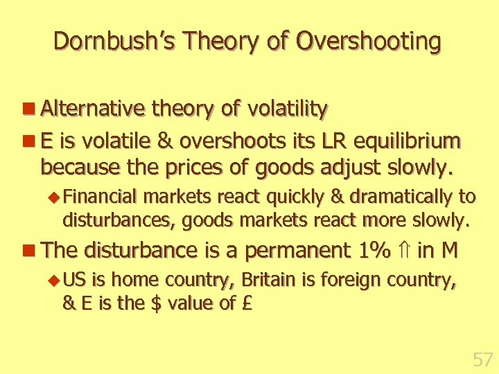 Dornbush's Theory of Overshooting n Alternative theory of volatility n E is volatile &