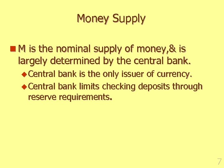 Money Supply n M is the nominal supply of money, & is largely determined