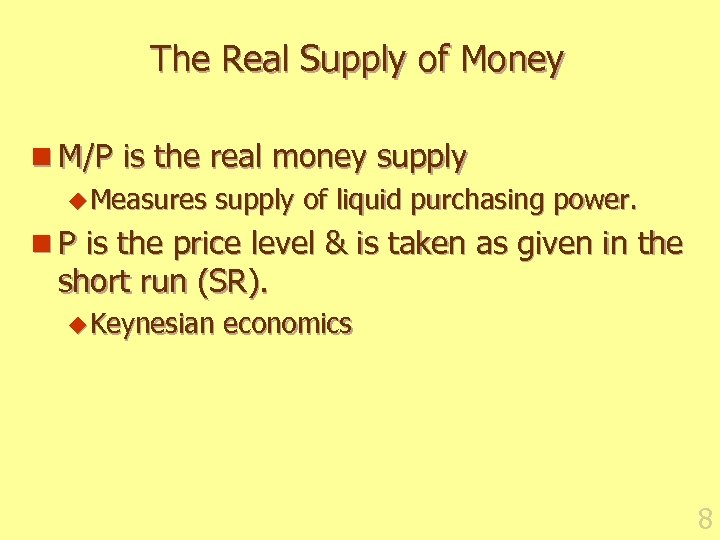 The Real Supply of Money n M/P is the real money supply u Measures