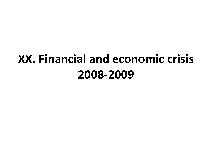 XX. Financial and economic crisis 2008 -2009