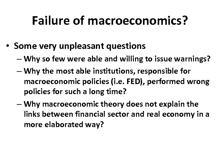 Failure of macroeconomics? • Some very unpleasant questions – Why so few were able
