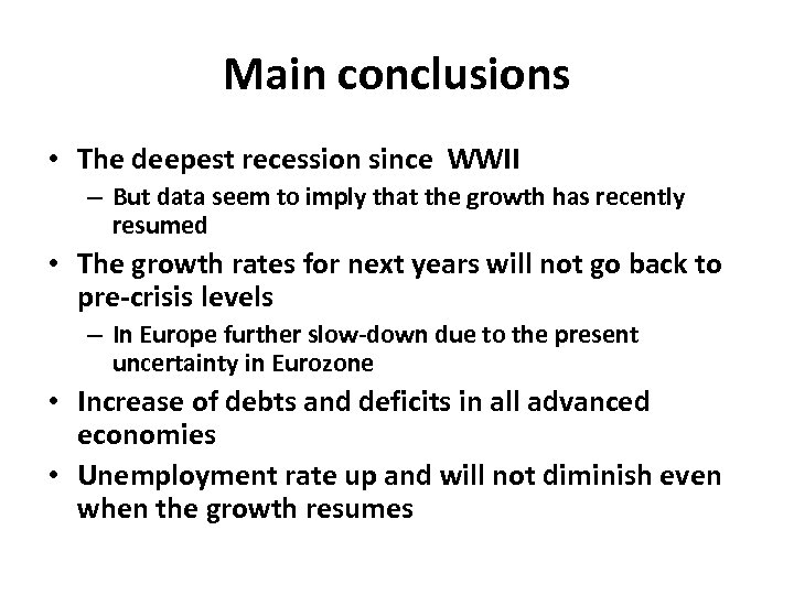 Main conclusions • The deepest recession since WWII – But data seem to imply