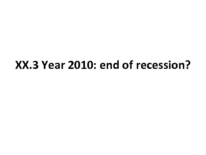 XX. 3 Year 2010: end of recession?
