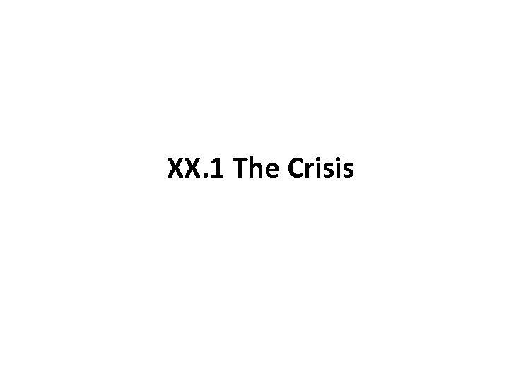 XX. 1 The Crisis