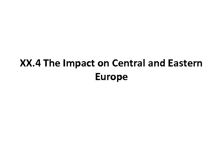 XX. 4 The Impact on Central and Eastern Europe