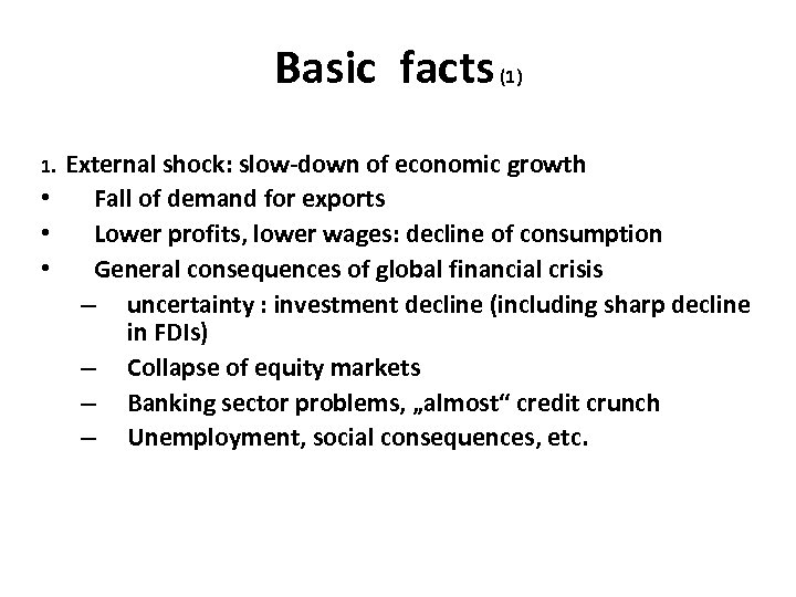 Basic facts (1) External shock: slow-down of economic growth • Fall of demand for