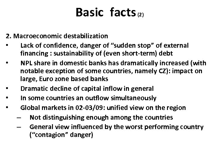 "Basic facts (2) 2. Macroeconomic destabilization • Lack of confidence, danger of ""sudden stop"""