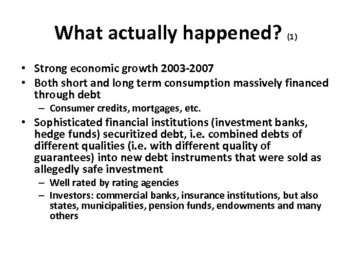 What actually happened? (1) • Strong economic growth 2003 -2007 • Both short and