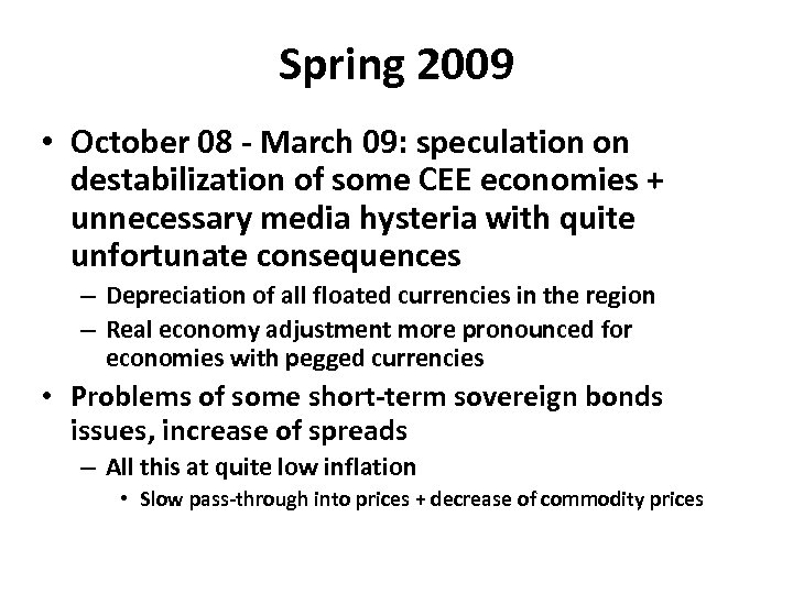 Spring 2009 • October 08 - March 09: speculation on destabilization of some CEE