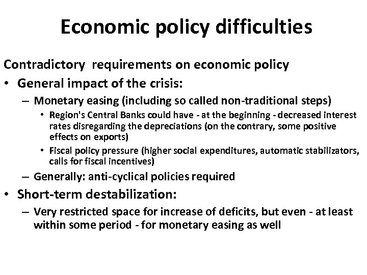 Economic policy difficulties Contradictory requirements on economic policy • General impact of the crisis: