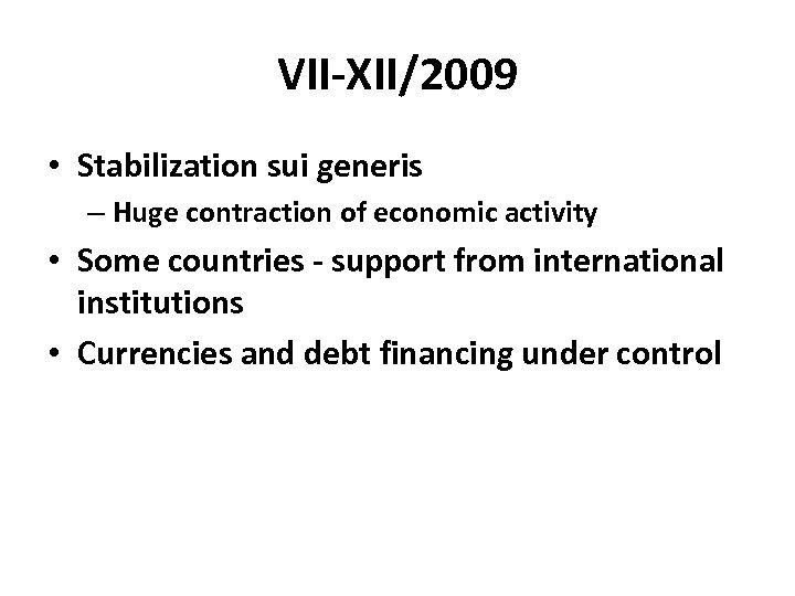 VII-XII/2009 • Stabilization sui generis – Huge contraction of economic activity • Some countries