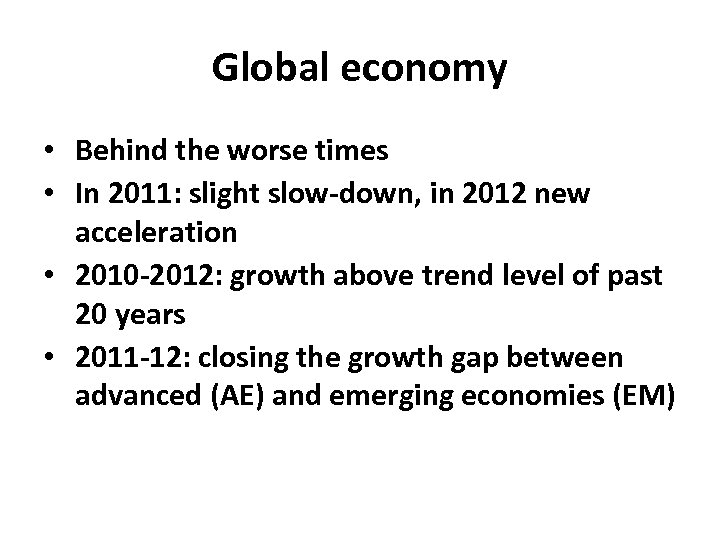Global economy • Behind the worse times • In 2011: slight slow-down, in 2012