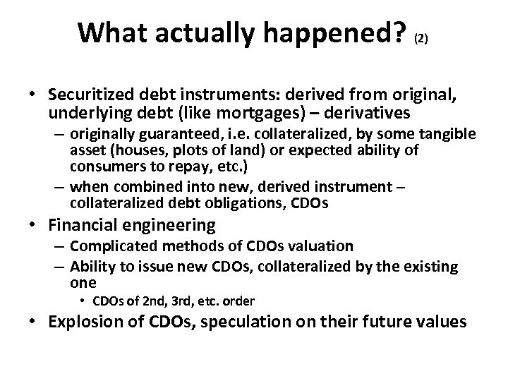 What actually happened? (2) • Securitized debt instruments: derived from original, underlying debt (like