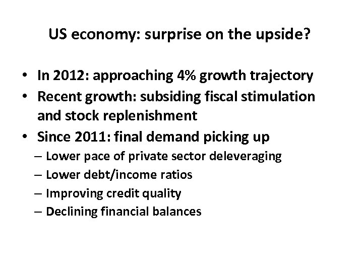 US economy: surprise on the upside? • In 2012: approaching 4% growth trajectory •