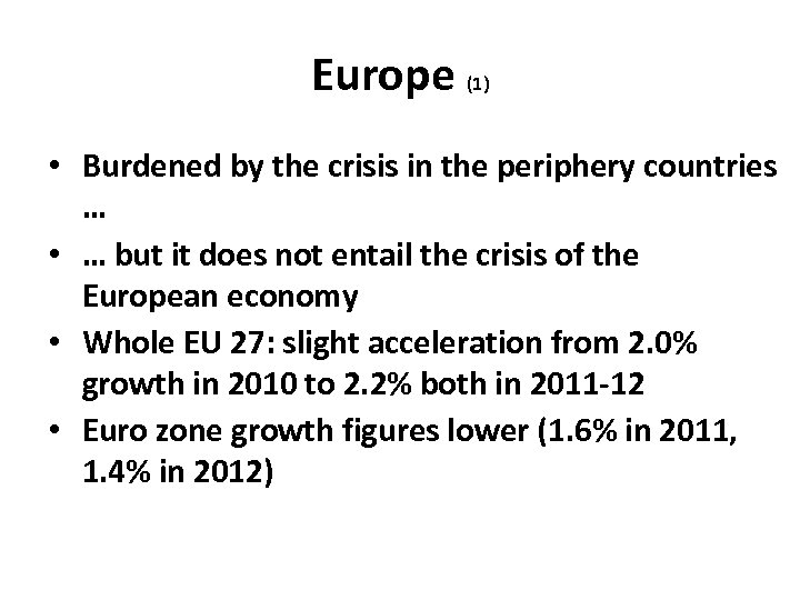 Europe (1) • Burdened by the crisis in the periphery countries … • …