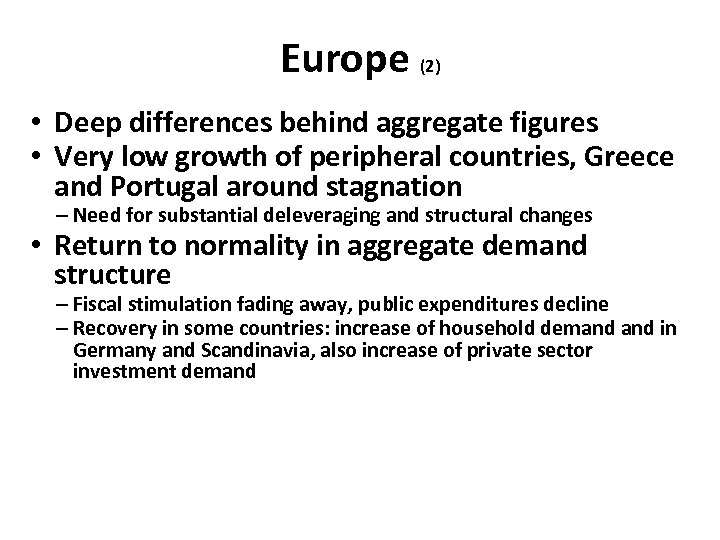 Europe (2) • Deep differences behind aggregate figures • Very low growth of peripheral
