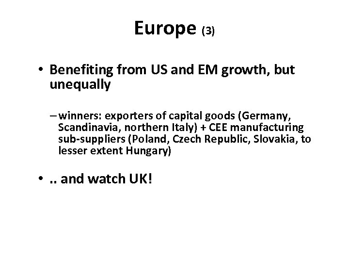 Europe (3) • Benefiting from US and EM growth, but unequally – winners: exporters