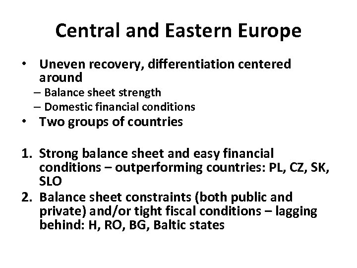 Central and Eastern Europe • Uneven recovery, differentiation centered around – Balance sheet strength