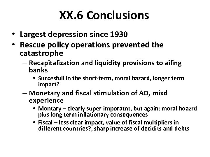 XX. 6 Conclusions • Largest depression since 1930 • Rescue policy operations prevented the