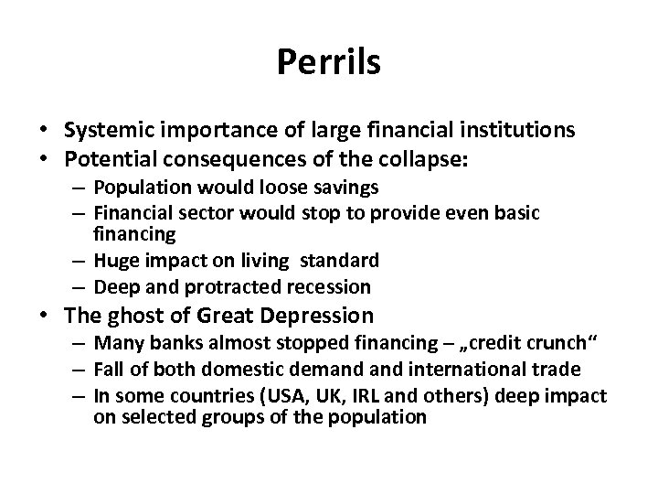 Perrils • Systemic importance of large financial institutions • Potential consequences of the collapse: