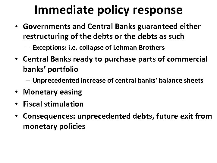 Immediate policy response • Governments and Central Banks guaranteed either restructuring of the debts