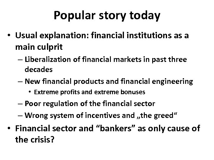 Popular story today • Usual explanation: financial institutions as a main culprit – Liberalization