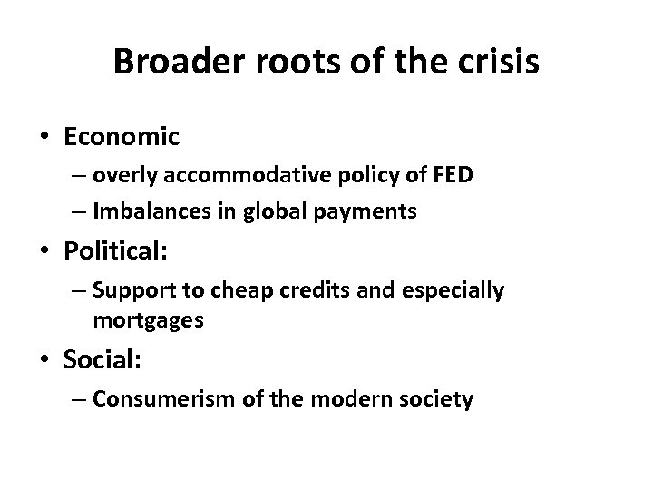 Broader roots of the crisis • Economic – overly accommodative policy of FED –