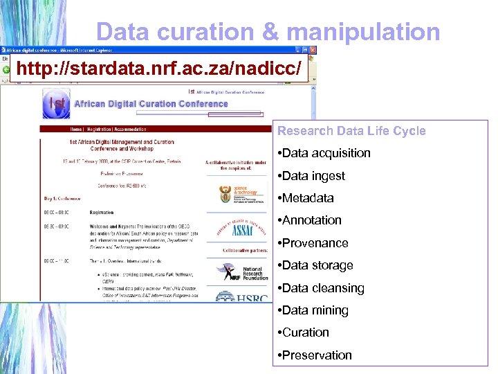 Data curation & manipulation http: //stardata. nrf. ac. za/nadicc/ Research Data Life Cycle •
