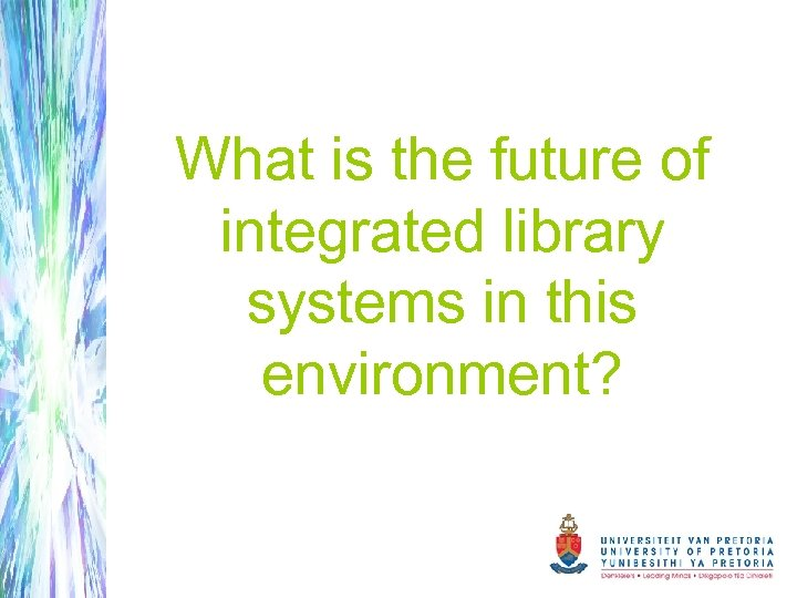 What is the future of integrated library systems in this environment?